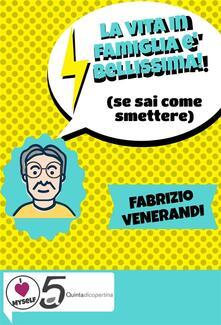 La vita in famiglia è bellissima - Fabrizio Venerandi - ebook