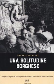 Una solitudine borghese - Franco Palmieri - copertina