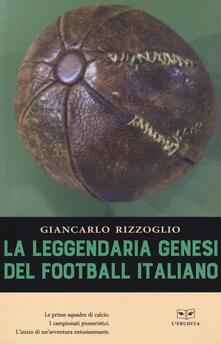 La leggendaria genesi del football italiano.pdf
