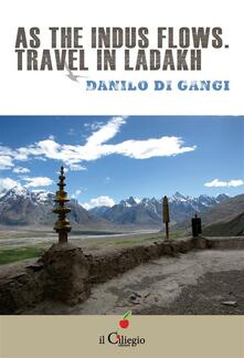 As the Indus flows. Travel in Ladakh