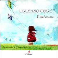 Il Il silenzio cos'è? - Vincenzi Elisa - wuz.it