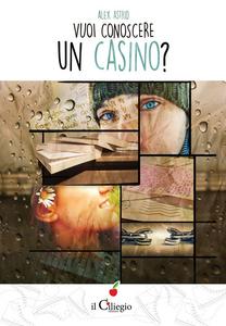 Libro Vuoi conoscere un casino? Alex Astrid
