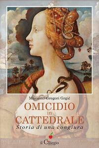 Omicidio in cattedrale. Storia di una congiura - Gregori Grgic Massimo - wuz.it