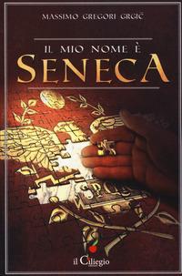 Il Il mio nome è Seneca - Gregori Grgic Massimo - wuz.it