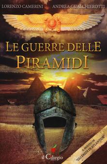 Le guerre delle piramidi - Lorenzo Camerini,Andrea Gualchierotti - copertina