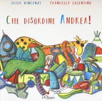 Che disordine Andrea! - Vincenzi Elisa - wuz.it