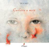 Carlotta a metà - Croci Greta - wuz.it