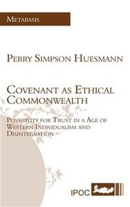 Covenant as ethical commonwealth possibilities for trust in a age of western individualism and disintegration