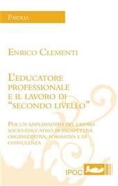 L'educatore professionale e il lavoro di «secondo livello». Per un ampliamento del lavoro socio-educativo in prospettiva organizzativa, formativa e di consulenza