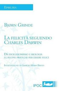 La felicità seguendo Charles Darwin. Da evoluzionismo e biologia le buone pratiche per essere felici