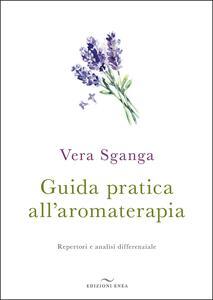 Guida pratica all'aromaterapia. Repertori e analisi differenziale