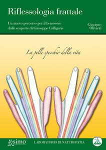Riflessologia frattale. Un nuovo percorso per il benessere dalle scoperte di Giuseppe Calligaris