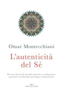 L' autenticità del sé. Percorsi olistici di risveglio interiore e realizzazione personale tra filosofia, psicologia e neuroscienze - Omar Montecchiani - copertina