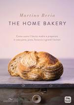 The home bakery. Come usare il lievito madre e preparare in casa pane, pizza, focaccia e grandi lievitati. Ediz. illustrata