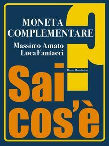 Moneta complementare - Massimo Amato,Luca Fantacci - ebook