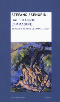 Dal silenzio l'immagine. Braque Chardin Cézanne Tobey