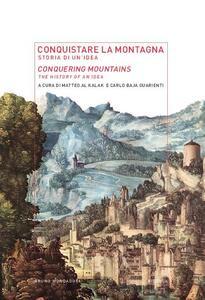 Conquistare la montagna. Storia di un'idea-Conquering mountains. The histotry of an idea