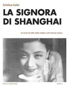 La signora di Shanghai. Le icone di stile nella moda e nel cinema cinese
