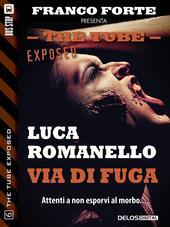 Via di fuga. The tube. Exposed. Vol. 6