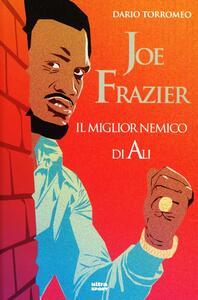 Libro Joe Frazier. Il miglior nemico di Alì Dario Torromeo