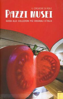 Radiosenisenews.it Pazzi musei. Guida alle collezioni più originali d'Italia Image
