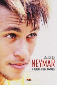 Neymar. Il futuro della fantasia