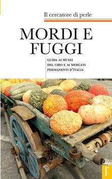 Osteriacasadimare.it Mordi e fuggi. Guida ai musei del cibo e ai mercati permanenti d'Italia Image