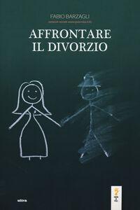 Libro Affrontare il divorzio Fabio Barzagli