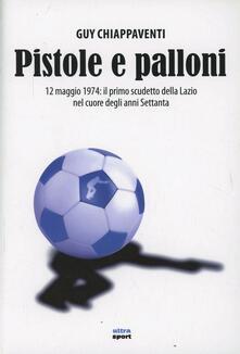 Mercatinidinataletorino.it Pistole e palloni. 12 maggio 1974: il primo scudetto della Lazio nel cuore degli anni Settanta Image