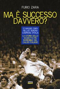 Ma è successo davvero? 12 maggio 1985: Hellas Verona campione d'Italia. La storia dello scudetto più incredibile del calcio italiano