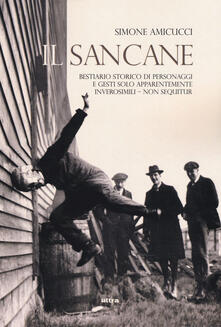 Voluntariadobaleares2014.es Il Sancane. Vol. 1: Bestiario storico di personaggi solo apparentemente inverosimili. Image