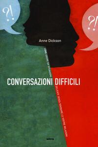 Conversazioni difficili. Come uscire da situazioni delicate senza rovinare le vostre relazioni