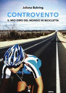 Libro Controvento. Il mio giro del mondo in bicicletta Juliana Buhring
