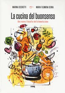 La cucina del buonsenso. Una nuova filosofia dell'alimentazione