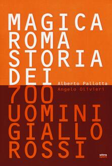 Magica Roma. Storia dei 700 uomini giallorossi. Ediz. illustrata.pdf