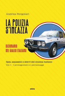 Equilibrifestival.it La polizia s'incazza. Spie, assassini e sbirri del cinema italiano. Vol. 1: I protagonisti e i personaggi. Image