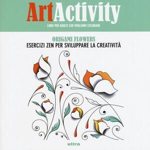 Art activity. Origami flowers. Esercizi zen per sviluppare la creatività