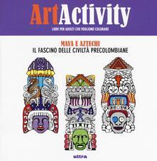 Art activity pocket. Maya e Aztechi. Il fascino delle civiltà precolombiane.pdf