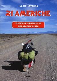 21 Americhe. Viaggio in solitaria su una vecchia Vespa - Lavarra Ilario - wuz.it