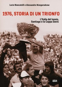 1976, storia di un trionfo. L'ltalia del tennis, Santiago e la Coppa Davis - Biancatelli Lucio Nizegorodcew Alessandro - wuz.it