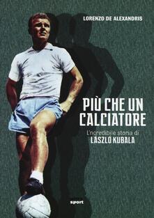 Vastese1902.it Più che un calciatore. L'incredibile storia di Laszlo Kubala Image