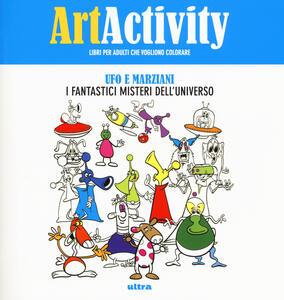 Libro Art activity. Ufo e marziani. I fantastici misteri dell'universo