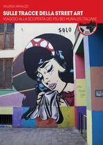 Sulle tracce della street art. Viaggio alla scoperta dei più bei murales italiani