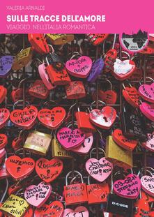 Voluntariadobaleares2014.es Sulle tracce dell'amore. Viaggio nell'Italia romantica Image