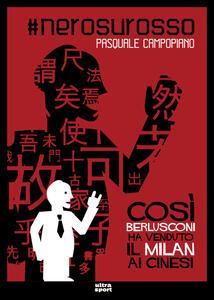 #nerosurosso. Così Berlusconi ha venduto il Milan ai cinesi
