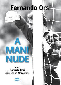 Libro A mani nude Nando Orsi Gabriele Orsi Susanna Marcellini