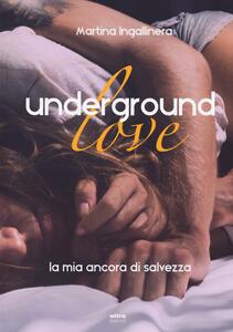 Underground love. La mia ancora di salvezza