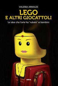 Lego e altri giocattoli. Le idee che l'arte ha «rubato» ai bambini. Ediz. a colori