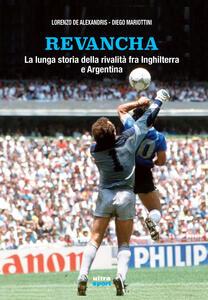 Revancha. La lunga storia della rivalità fra Inghilterra e Argentina