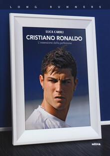 Capturtokyoedition.it Cristiano Ronaldo. L'ossessione della perfezione Image
